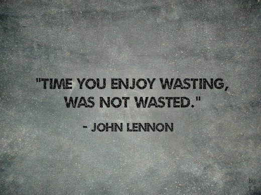 Czas, którymarnowałeś zprzyjemnością, niejest zmarnowany.