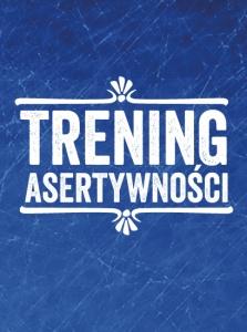trening asertywnosci