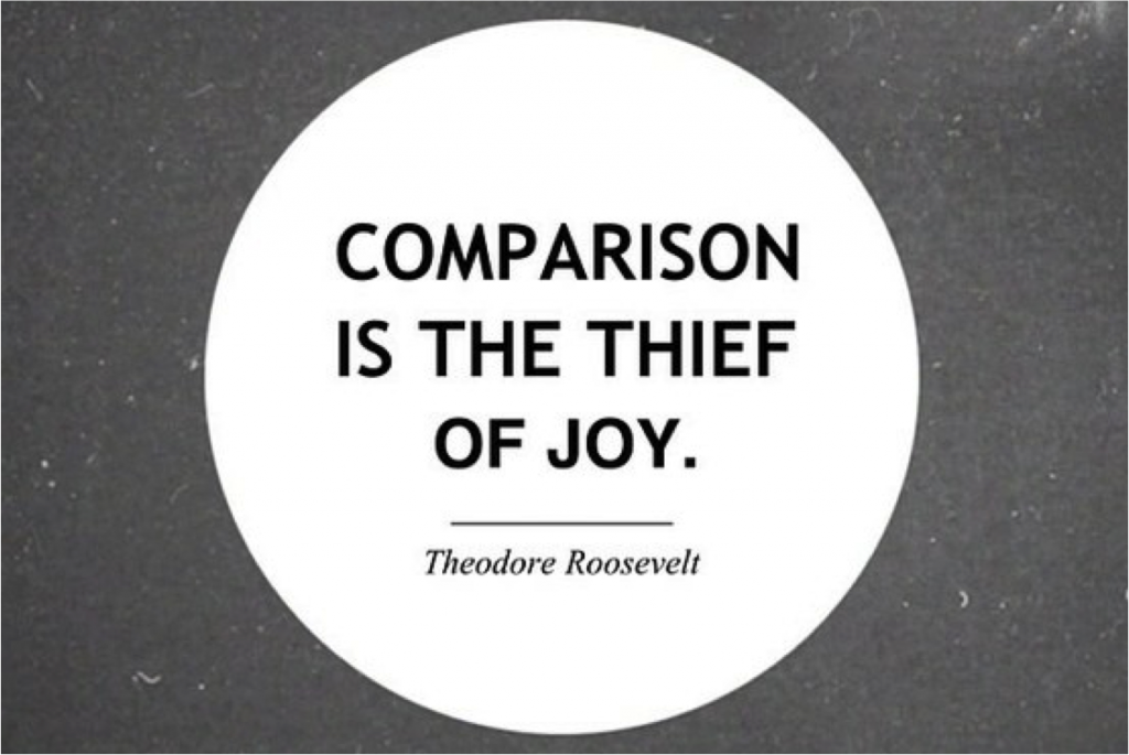 Porównywanie się jest złodziejem radości.