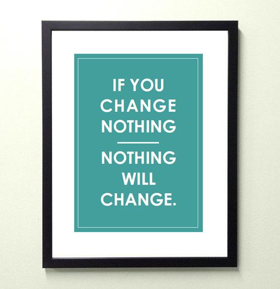 Jeśli nic niezmienisz, nic się niezmieni.